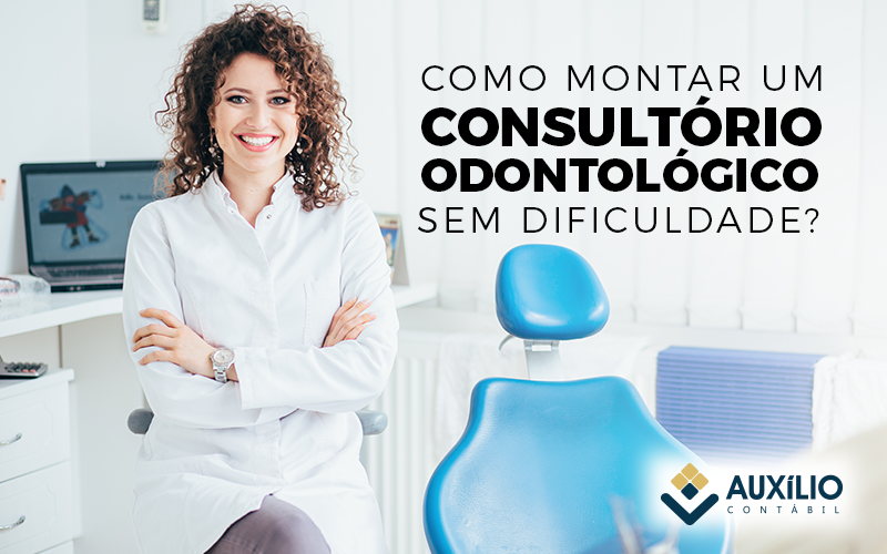 Como Montar Um Consultório Odontológico Sem Dificuldade?