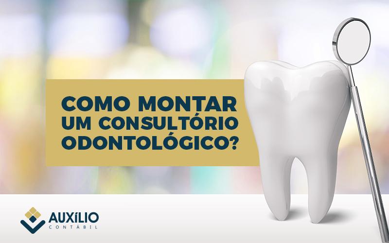 Como Montar Um Consultório Odontológico?