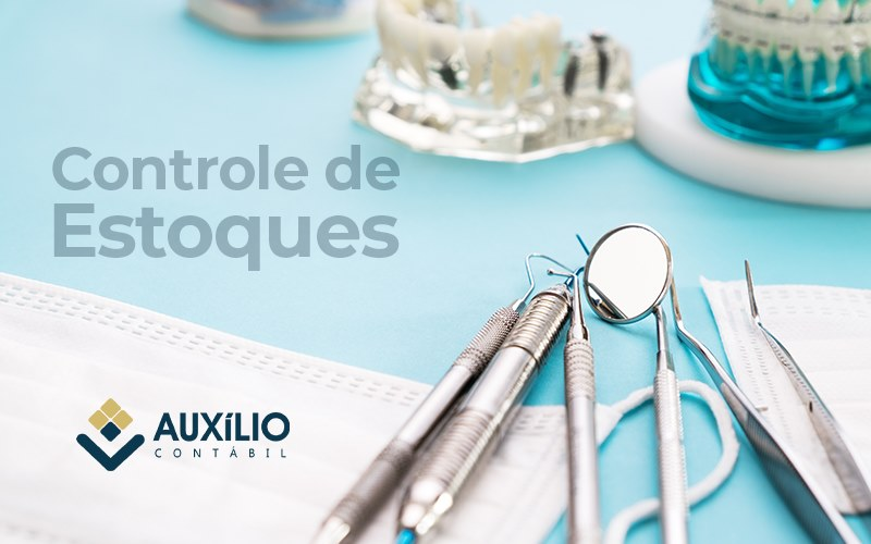 Controle De Estoque Da Sua Clinica Odontologica O Que Levar E Conta - Auxilio Contábil