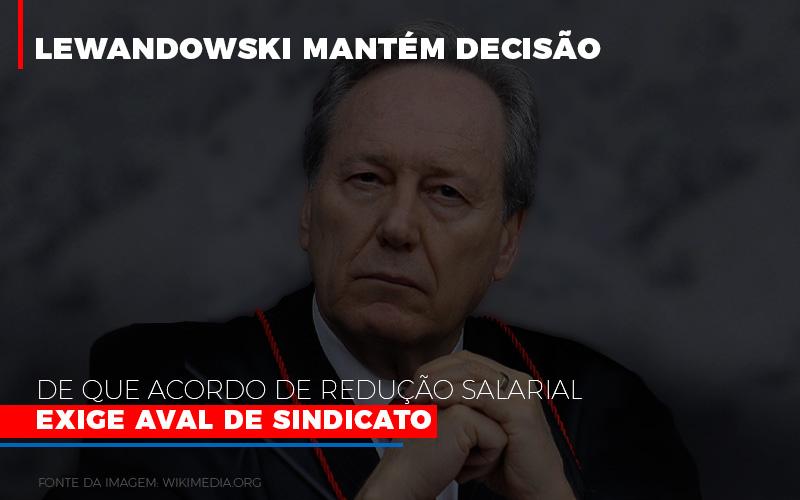 Lewandowski Mantem Decisao De Que Acordo De Reducao Salarial Exige Aval De Sindicato 800×500 – Abrir Empresa Simples