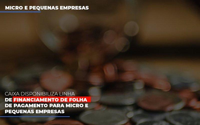 Caixa Disponibiliza Linha De Financiamento Para Folha De Pagamento (3) - Auxilio Contábil