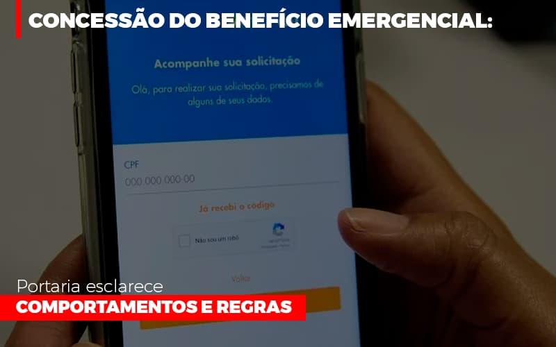 Concessao Do Beneficio Emergencial Portaria Esclarece Comportamentos E Regras