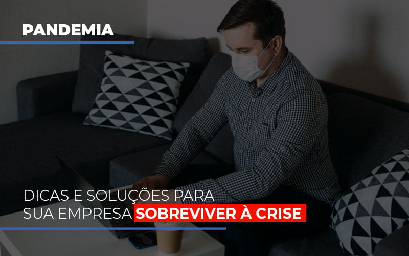 Pandemia Dicas E Solucoes Para Sua Empresa Sobreviver A Crise