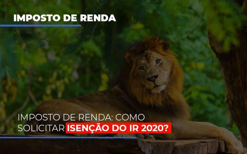 Imposto De Renda Como Solicitar Isencao Do Ir 2020