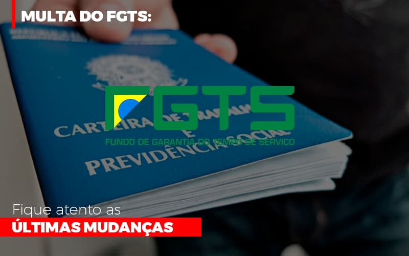 Multa Do Fgts Fique Atento As Ultimas Mudancas